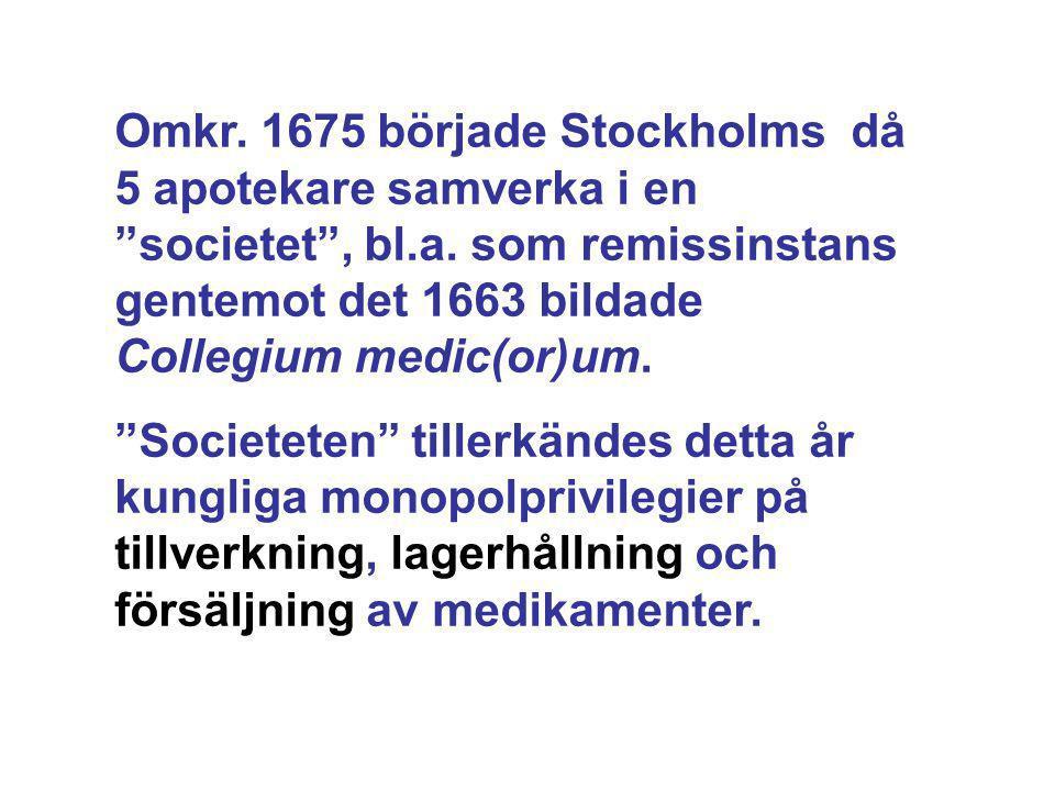 """Omkr. 1675 började Stockholms då 5 apotekare samverka i en """"societet"""", bl.a. som remissinstans gentemot det 1663 bildade Collegium medic(or)um. """"Socie"""