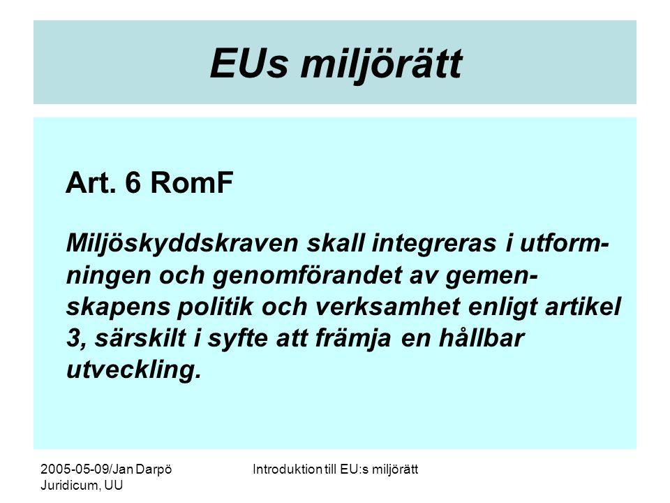 2005-05-09/Jan Darpö Juridicum, UU Introduktion till EU:s miljörätt EUs miljörätt Art. 6 RomF Miljöskyddskraven skall integreras i utform ningen och