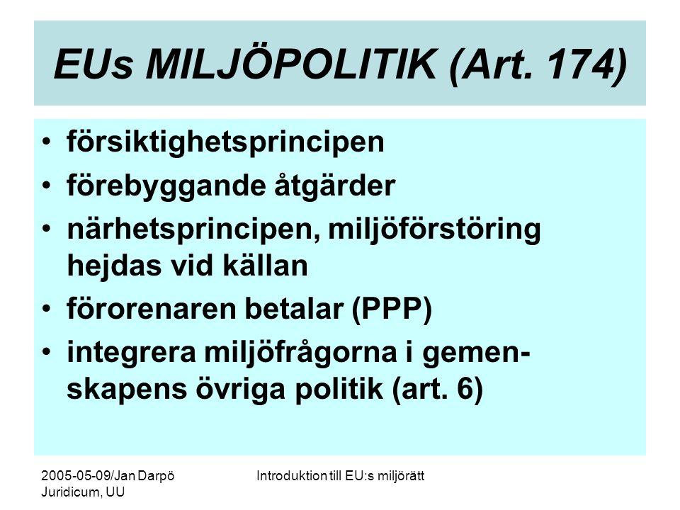 2005-05-09/Jan Darpö Juridicum, UU Introduktion till EU:s miljörätt EUs MILJÖPOLITIK (Art. 174) •försiktighetsprincipen •förebyggande åtgärder •närhet