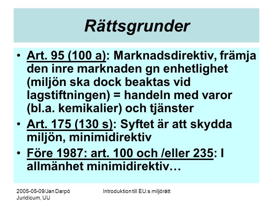 2005-05-09/Jan Darpö Juridicum, UU Introduktion till EU:s miljörätt Rättsgrunder •Art. 95 (100 a): Marknadsdirektiv, främja den inre marknaden gn enhe