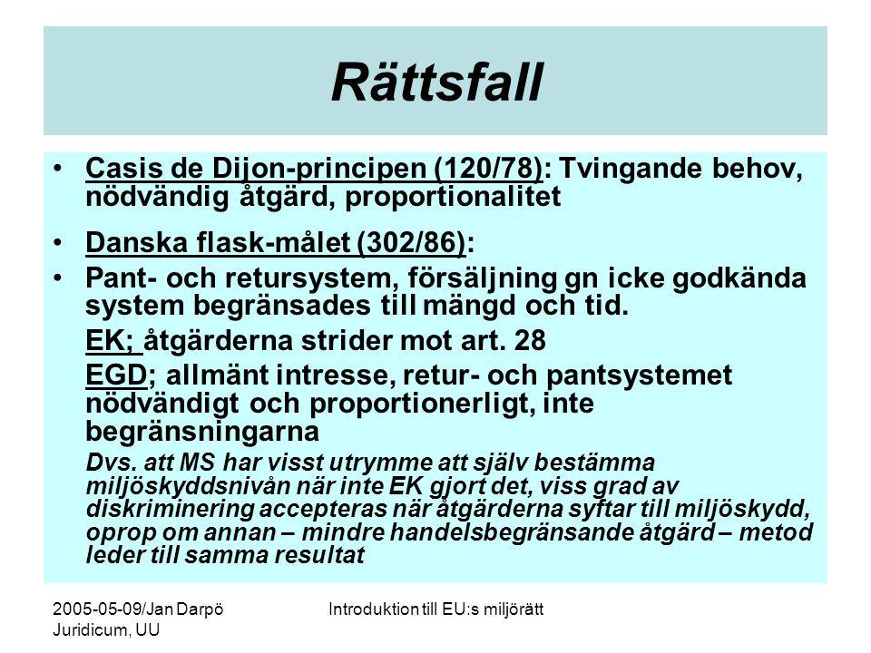 2005-05-09/Jan Darpö Juridicum, UU Introduktion till EU:s miljörätt Rättsfall •Casis de Dijon-principen (120/78): Tvingande behov, nödvändig åtgärd, p