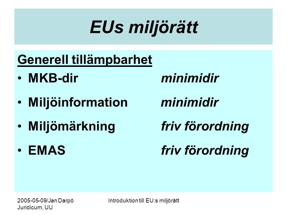 2005-05-09/Jan Darpö Juridicum, UU Introduktion till EU:s miljörätt EUs miljörätt Generell tillämpbarhet •MKB-dirminimidir •Miljöinformation minimidir