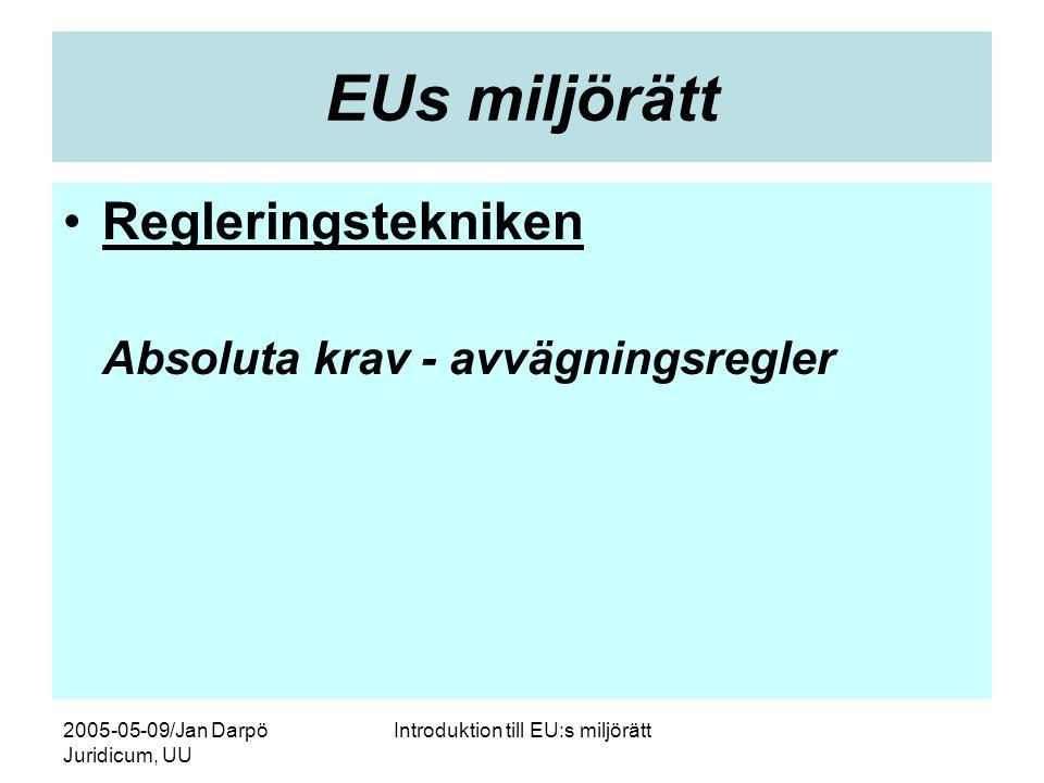 2005-05-09/Jan Darpö Juridicum, UU Introduktion till EU:s miljörätt EUs miljörätt •Regleringstekniken Absoluta krav - avvägningsregler