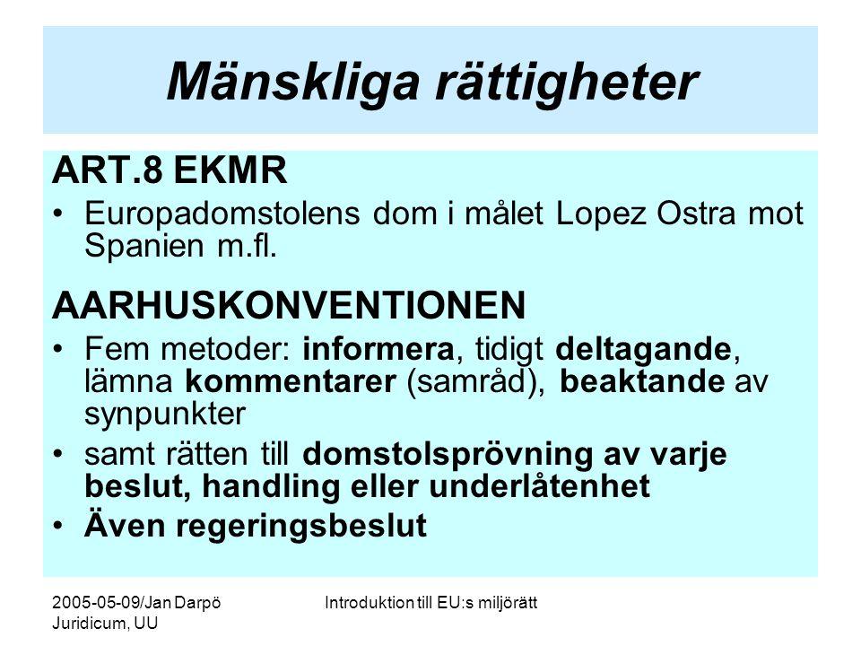 2005-05-09/Jan Darpö Juridicum, UU Introduktion till EU:s miljörätt Mänskliga rättigheter ART.8 EKMR •Europadomstolens dom i målet Lopez Ostra mot Spanien m.fl.