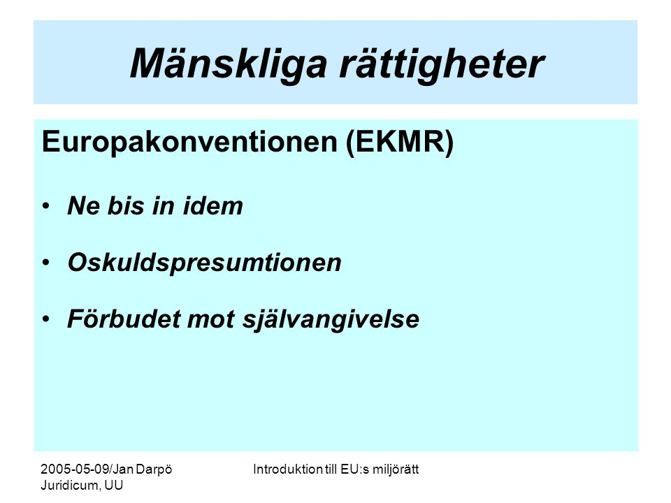 2005-05-09/Jan Darpö Juridicum, UU Introduktion till EU:s miljörätt Mänskliga rättigheter Europakonventionen (EKMR) •Ne bis in idem •Oskuldspresumtion