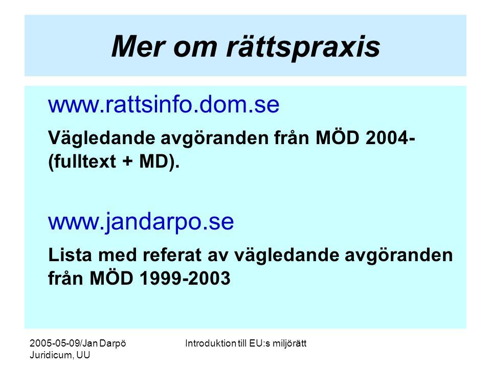 2005-05-09/Jan Darpö Juridicum, UU Introduktion till EU:s miljörätt Mer om rättspraxis www.rattsinfo.dom.se Vägledande avgöranden från MÖD 2004- (full