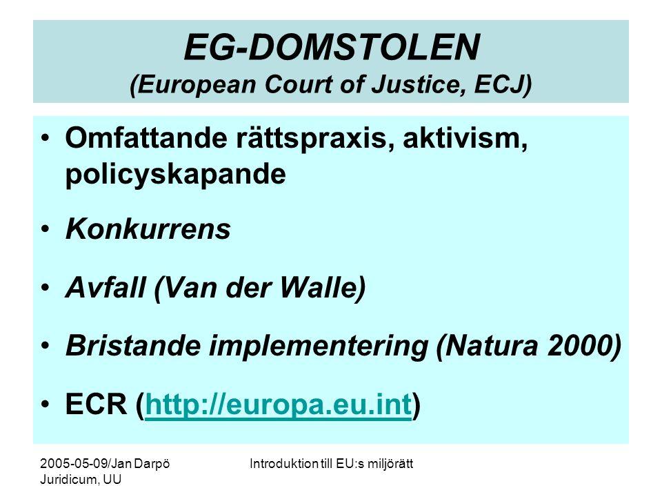 2005-05-09/Jan Darpö Juridicum, UU Introduktion till EU:s miljörätt EG-DOMSTOLEN (European Court of Justice, ECJ) •Omfattande rättspraxis, aktivism, policyskapande •Konkurrens •Avfall (Van der Walle) •Bristande implementering (Natura 2000) •ECR (http://europa.eu.int)http://europa.eu.int