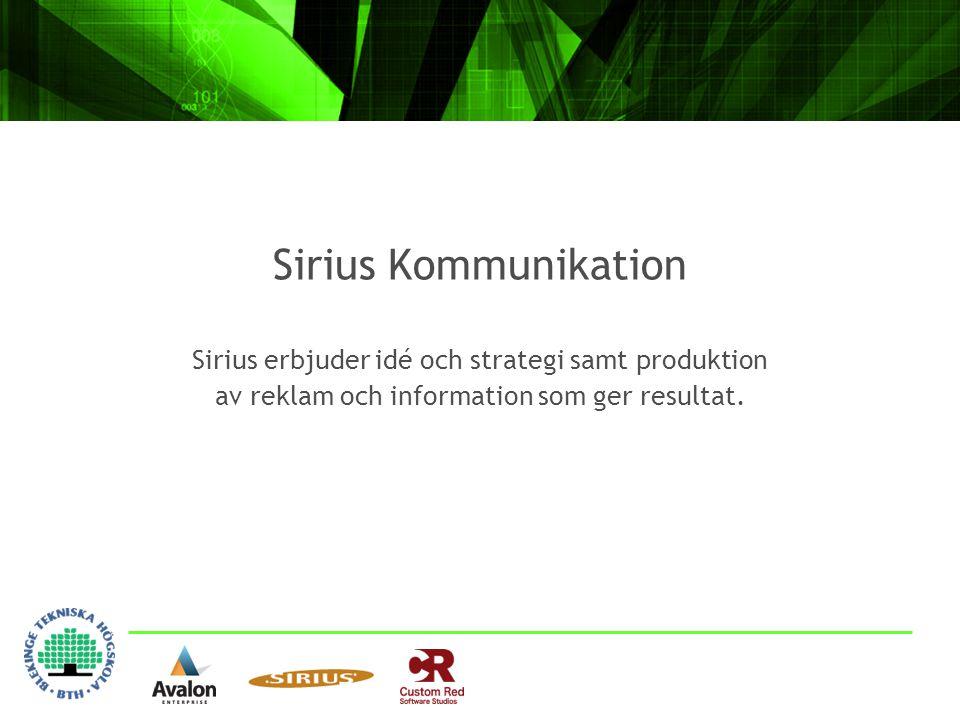 Sirius Kommunikation Sirius erbjuder idé och strategi samt produktion av reklam och information som ger resultat.