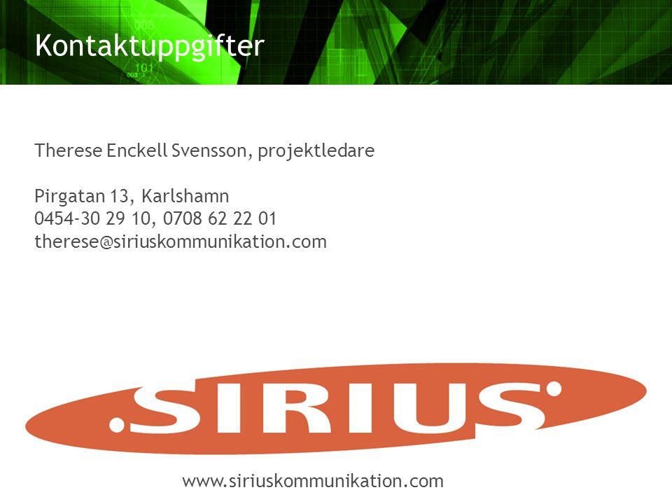 Therese Enckell Svensson, projektledare Pirgatan 13, Karlshamn 0454-30 29 10, 0708 62 22 01 therese@siriuskommunikation.com Kontaktuppgifter www.siriuskommunikation.com