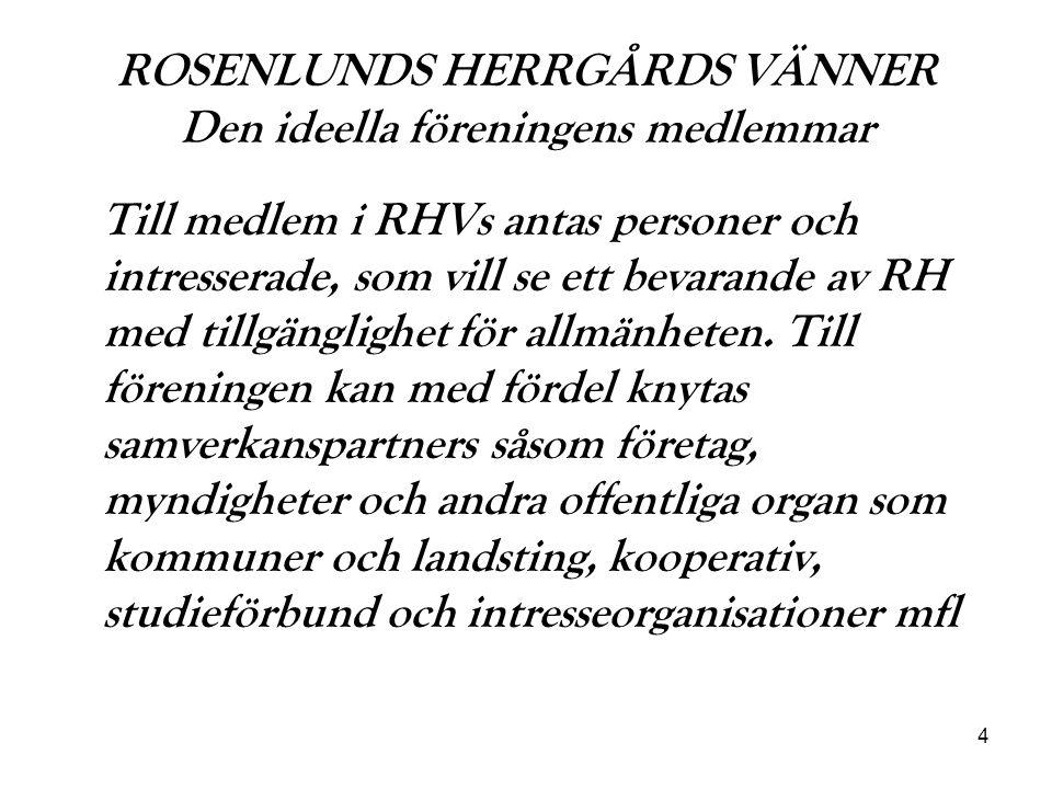 4 ROSENLUNDS HERRGÅRDS VÄNNER Den ideella föreningens medlemmar Till medlem i RHVs antas personer och intresserade, som vill se ett bevarande av RH me