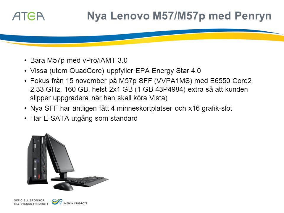 Nya Lenovo M57/M57p med Penryn • Bara M57p med vPro/iAMT 3.0 • Vissa (utom QuadCore) uppfyller EPA Energy Star 4.0 • Fokus från 15 november på M57p SF