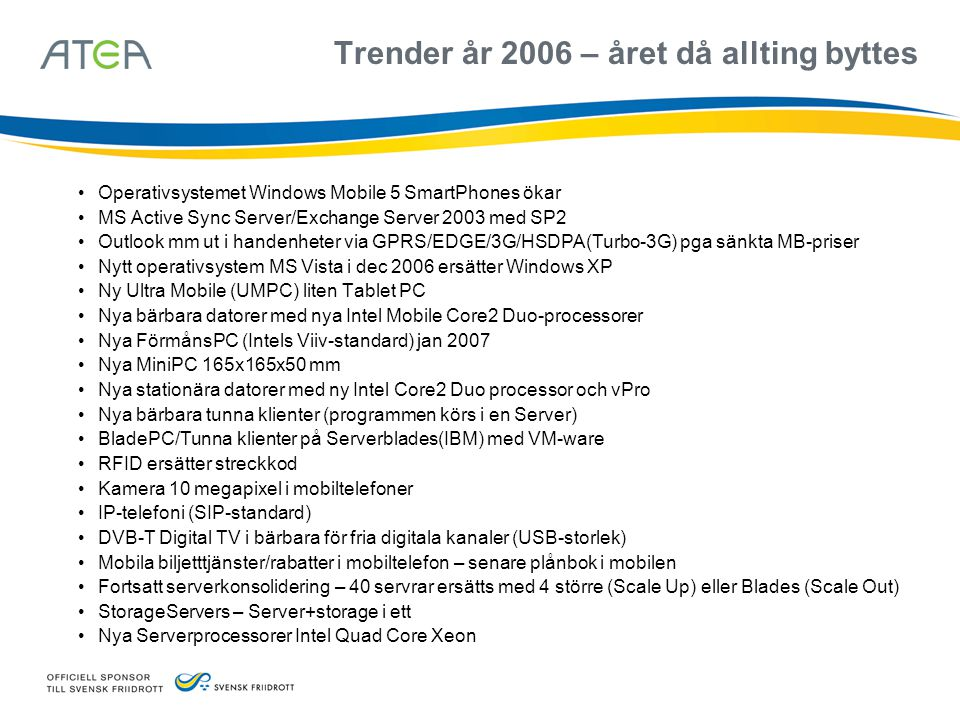 Trender år 2006 – året då allting byttes • Operativsystemet Windows Mobile 5 SmartPhones ökar • MS Active Sync Server/Exchange Server 2003 med SP2 • O