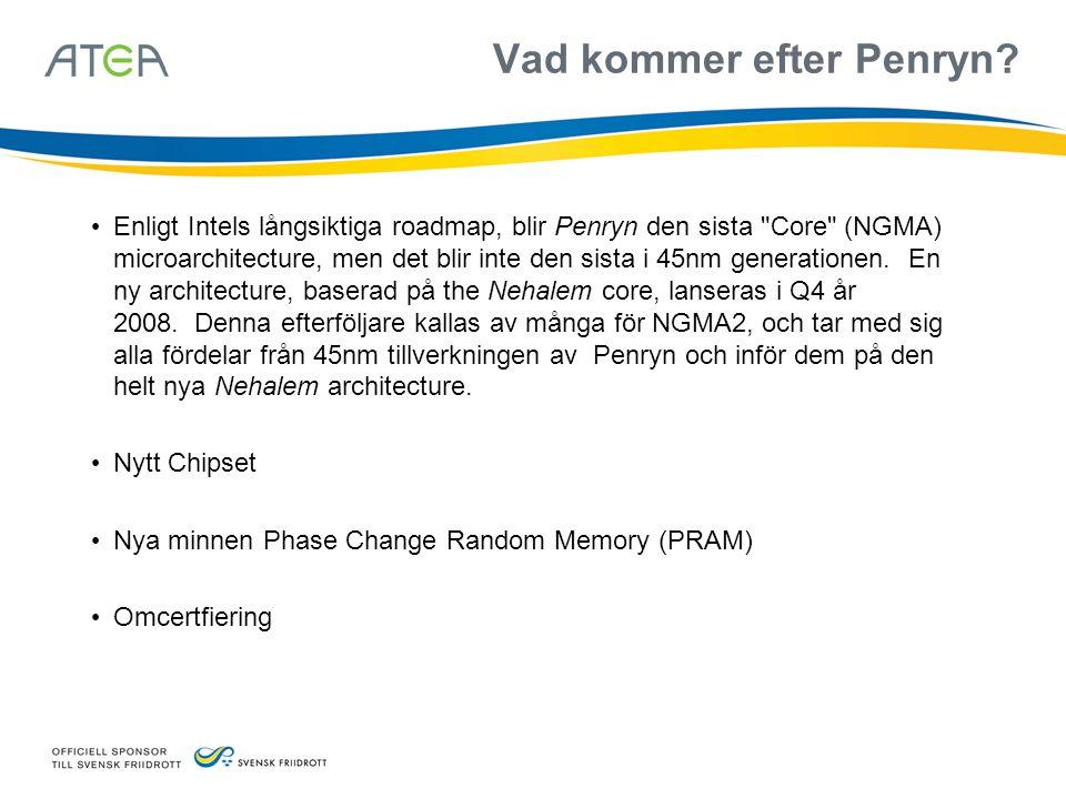 Vad kommer efter Penryn? • Enligt Intels långsiktiga roadmap, blir Penryn den sista