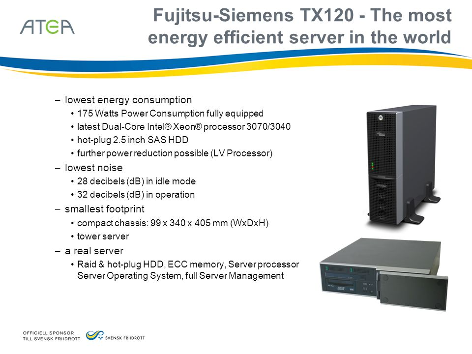 Fujitsu-Siemens TX120 - The most energy efficient server in the world – lowest energy consumption • 175 Watts Power Consumption fully equipped • lates