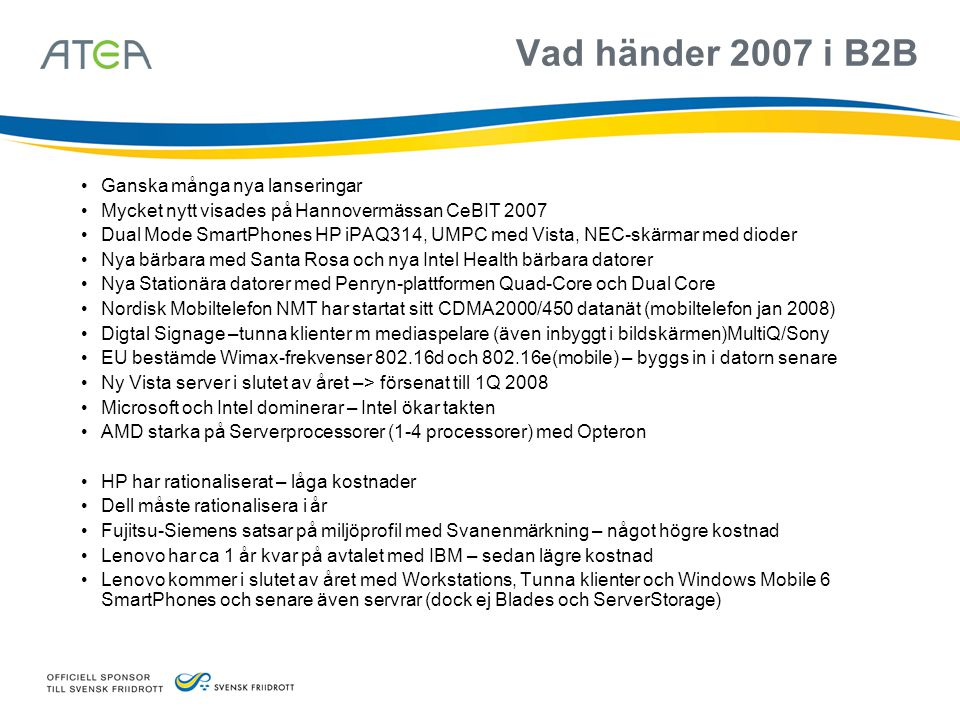 Vad händer 2007 i B2B • Ganska många nya lanseringar • Mycket nytt visades på Hannovermässan CeBIT 2007 • Dual Mode SmartPhones HP iPAQ314, UMPC med V
