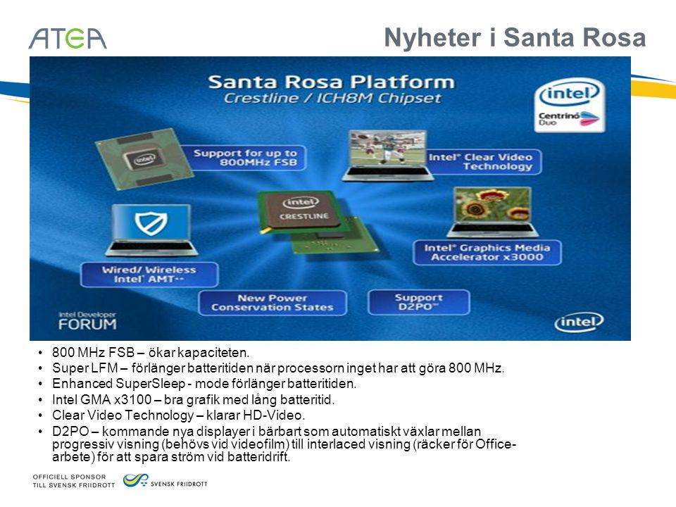 Nyheter i Santa Rosa • 800 MHz FSB – ökar kapaciteten. • Super LFM – förlänger batteritiden när processorn inget har att göra 800 MHz. • Enhanced Supe
