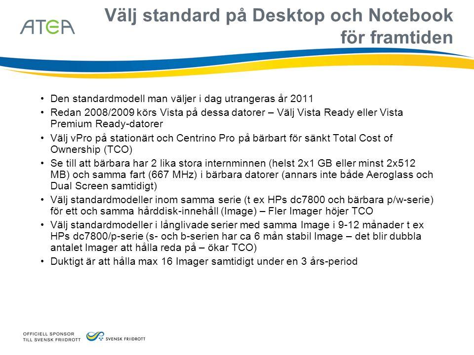 Välj standard på Desktop och Notebook för framtiden • Den standardmodell man väljer i dag utrangeras år 2011 • Redan 2008/2009 körs Vista på dessa dat