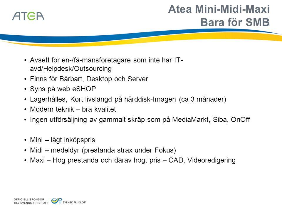 Atea Mini-Midi-Maxi Bara för SMB • Avsett för en-/få-mansföretagare som inte har IT- avd/Helpdesk/Outsourcing • Finns för Bärbart, Desktop och Server