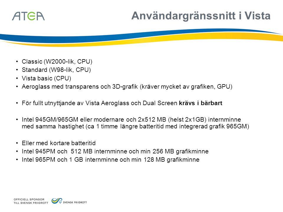 Användargränssnitt i Vista • Classic (W2000-lik, CPU) • Standard (W98-lik, CPU) • Vista basic (CPU) • Aeroglass med transparens och 3D-grafik (kräver