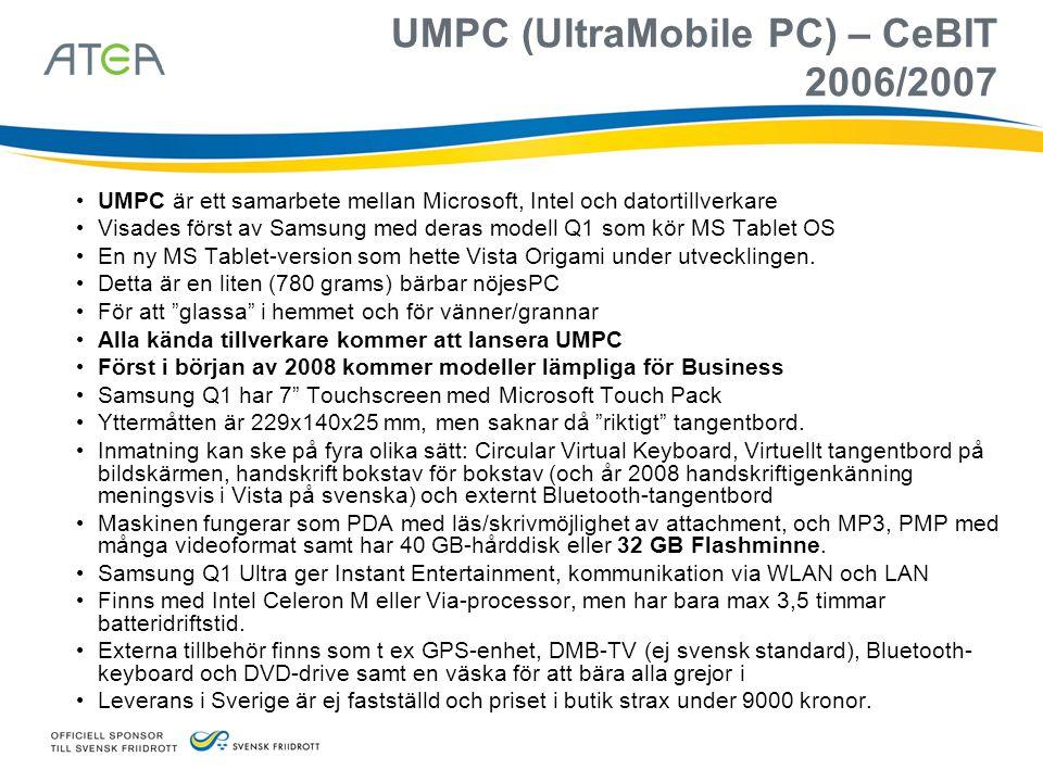 UMPC (UltraMobile PC) – CeBIT 2006/2007 • UMPC är ett samarbete mellan Microsoft, Intel och datortillverkare • Visades först av Samsung med deras mode