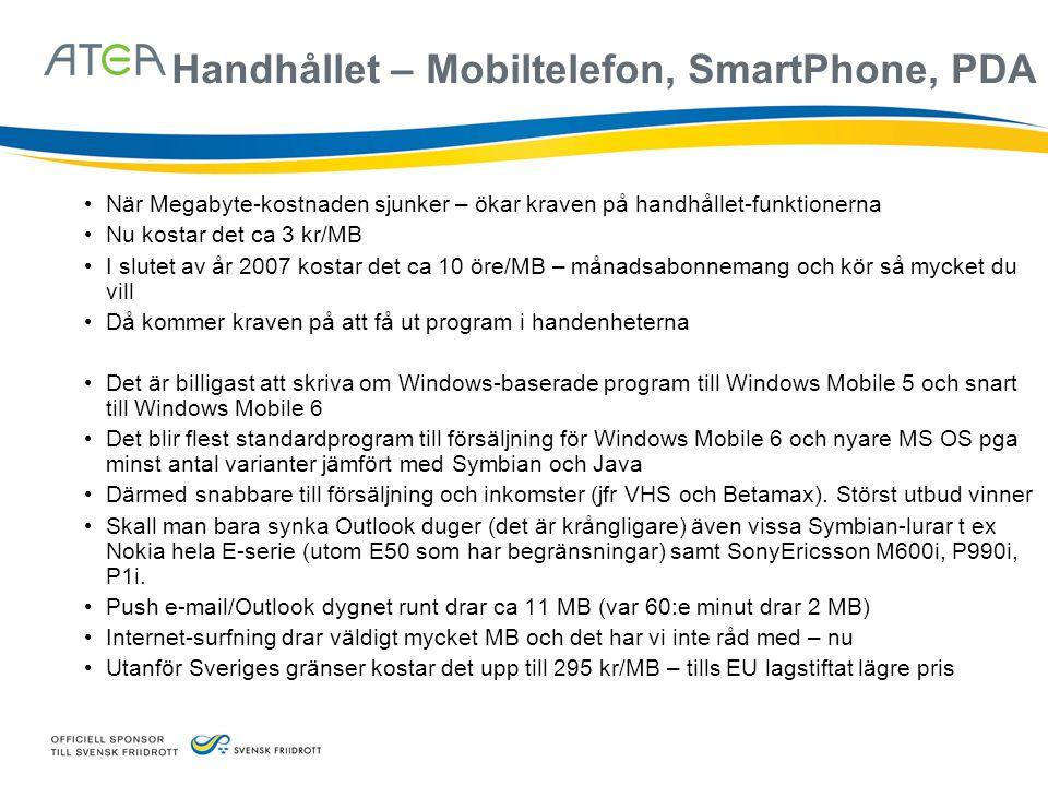 Handhållet – Mobiltelefon, SmartPhone, PDA • När Megabyte-kostnaden sjunker – ökar kraven på handhållet-funktionerna • Nu kostar det ca 3 kr/MB • I sl