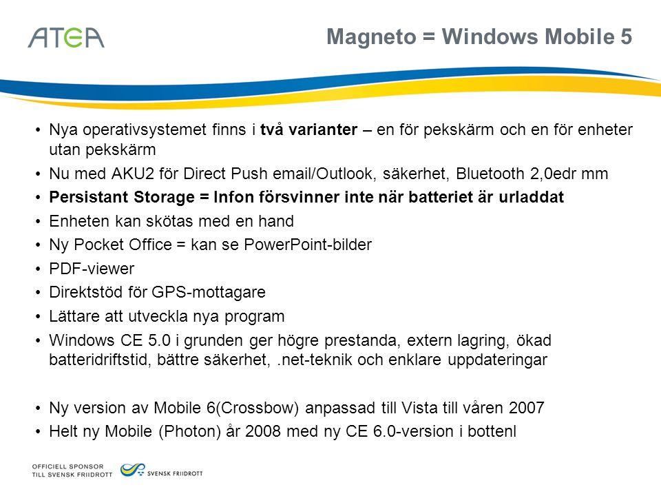 Magneto = Windows Mobile 5 • Nya operativsystemet finns i två varianter – en för pekskärm och en för enheter utan pekskärm • Nu med AKU2 för Direct Pu