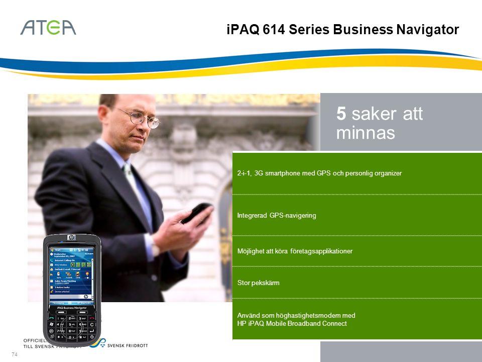 74 5 saker att minnas 2-i-1, 3G smartphone med GPS och personlig organizer Integrerad GPS-navigering Möjlighet att köra företagsapplikationer Stor pek