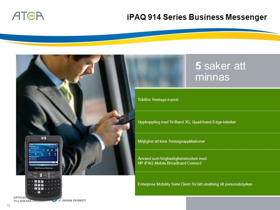 75 5 saker att minnas Trådlös företags e-post Uppkoppling med Tri-Band 3G, Quad-band Edge-tekniker Möjlighet att köra företagsapplikationer Använd som
