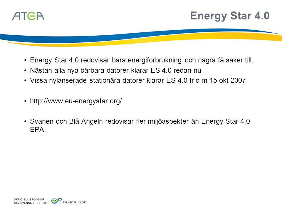 Energy Star 4.0 • Energy Star 4.0 redovisar bara energiförbrukning och några få saker till. • Nästan alla nya bärbara datorer klarar ES 4.0 redan nu •