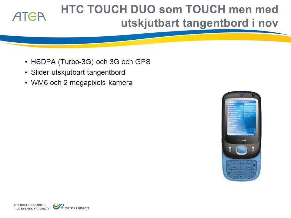 HTC TOUCH DUO som TOUCH men med utskjutbart tangentbord i nov • HSDPA (Turbo-3G) och 3G och GPS • Slider utskjutbart tangentbord • WM6 och 2 megapixel