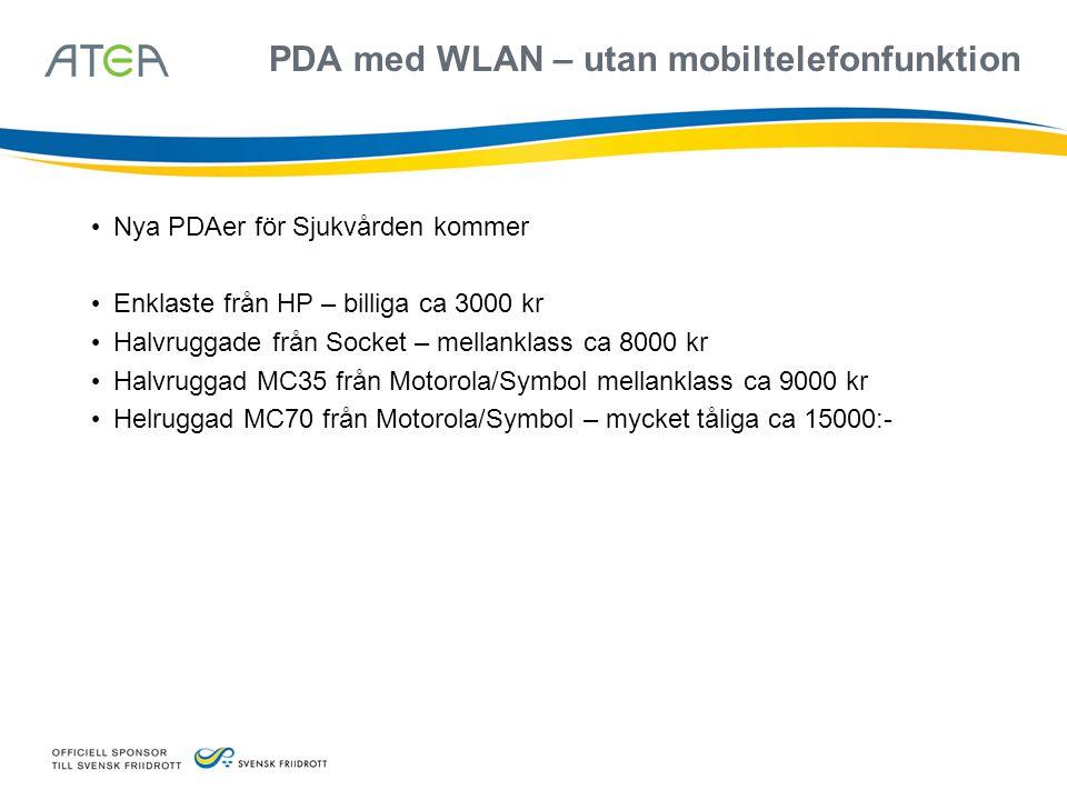 PDA med WLAN – utan mobiltelefonfunktion • Nya PDAer för Sjukvården kommer • Enklaste från HP – billiga ca 3000 kr • Halvruggade från Socket – mellank