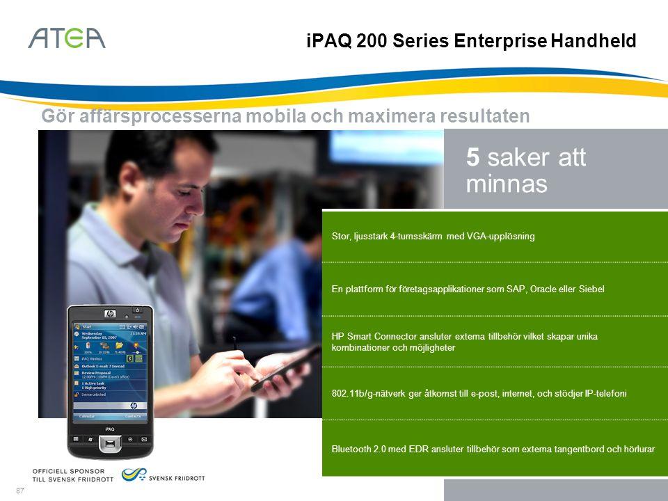 87 5 saker att minnas Gör affärsprocesserna mobila och maximera resultaten iPAQ 200 Series Enterprise Handheld Stor, ljusstark 4-tumsskärm med VGA-upp