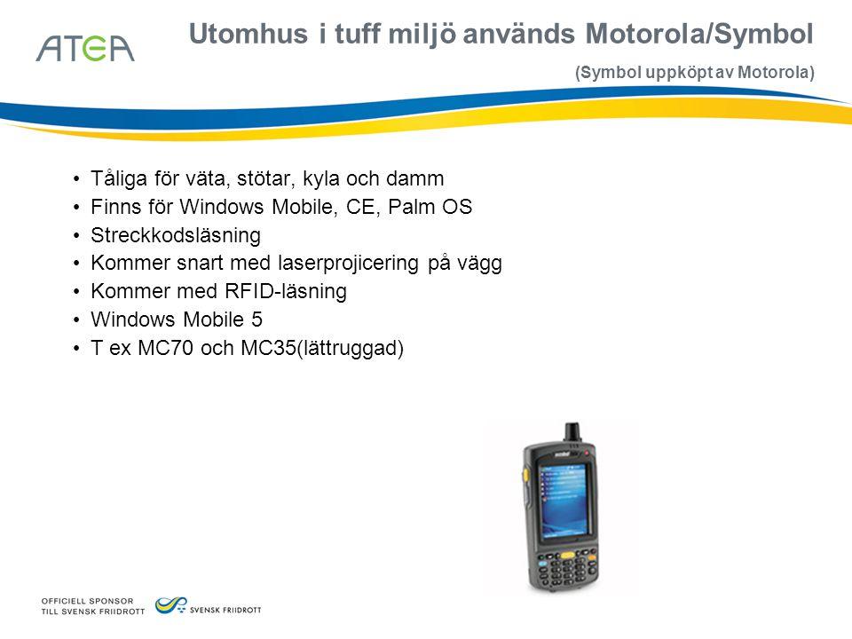 Utomhus i tuff miljö används Motorola/Symbol (Symbol uppköpt av Motorola) • Tåliga för väta, stötar, kyla och damm • Finns för Windows Mobile, CE, Pal