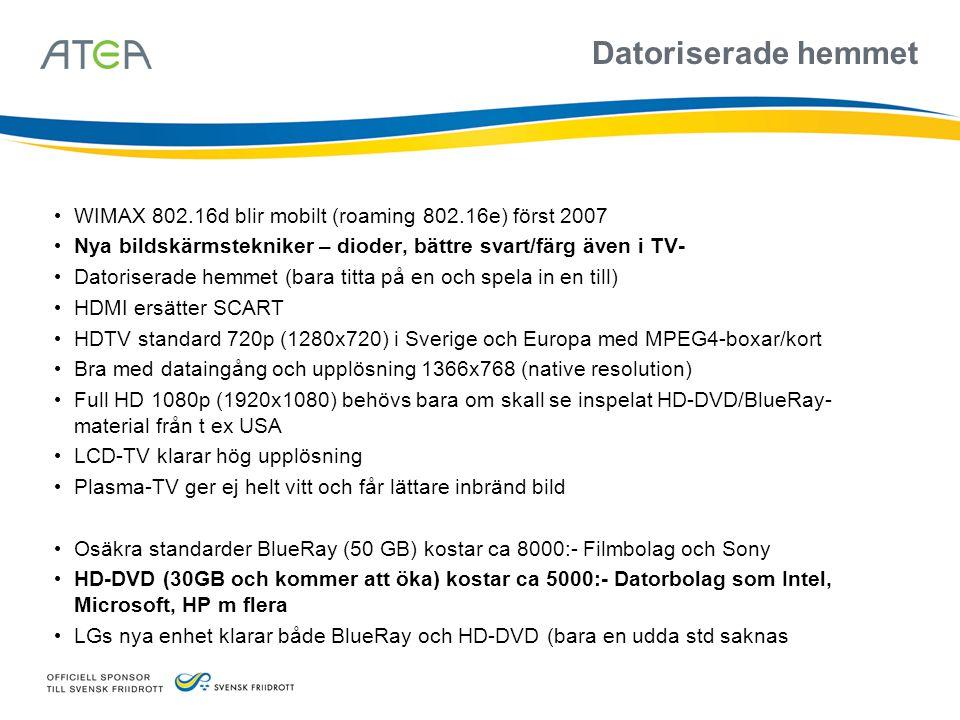 Datoriserade hemmet • WIMAX 802.16d blir mobilt (roaming 802.16e) först 2007 • Nya bildskärmstekniker – dioder, bättre svart/färg även i TV- • Datoris