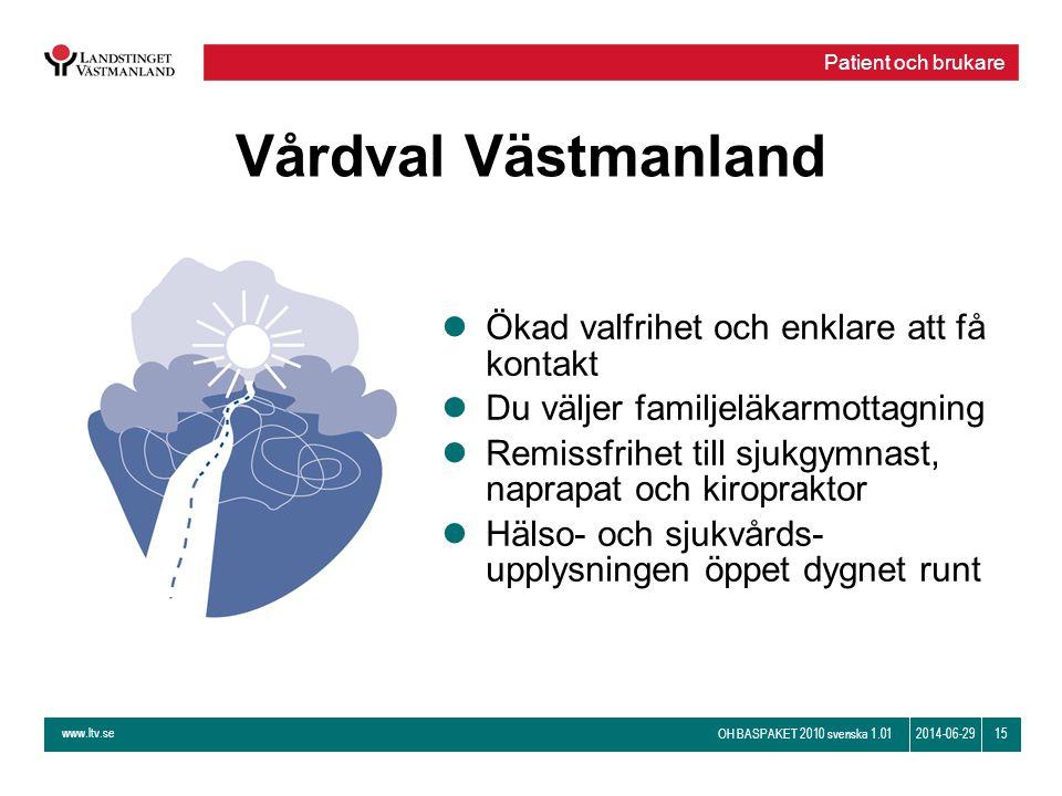 www.ltv.se OH BASPAKET 2010 svenska 1.01 152014-06-29 Vårdval Västmanland lÖkad valfrihet och enklare att få kontakt lDu väljer familjeläkarmottagning
