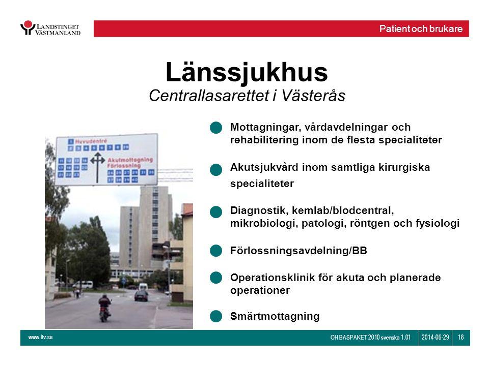 www.ltv.se OH BASPAKET 2010 svenska 1.01 182014-06-29 Länssjukhus Centrallasarettet i Västerås Mottagningar, vårdavdelningar och rehabilitering inom d