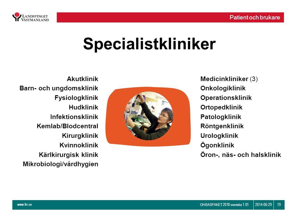 www.ltv.se OH BASPAKET 2010 svenska 1.01 192014-06-29 Specialistkliniker Akutklinik Barn- och ungdomsklinik Fysiologklinik Hudklinik Infektionsklinik