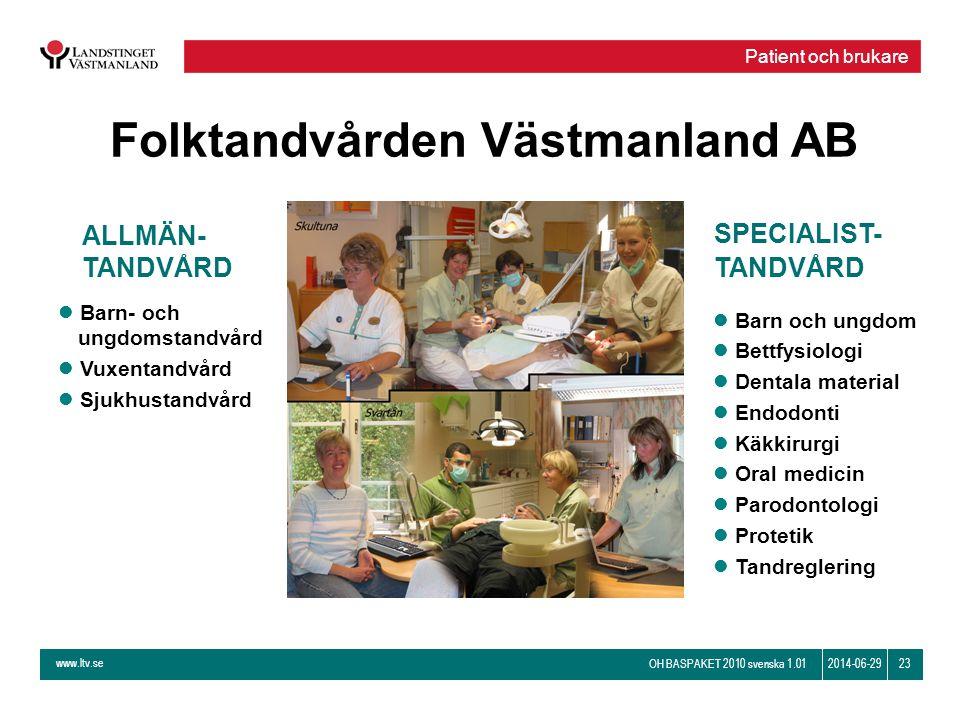 www.ltv.se OH BASPAKET 2010 svenska 1.01 232014-06-29 Folktandvården Västmanland AB l Barn och ungdom l Bettfysiologi l Dentala material l Endodonti l