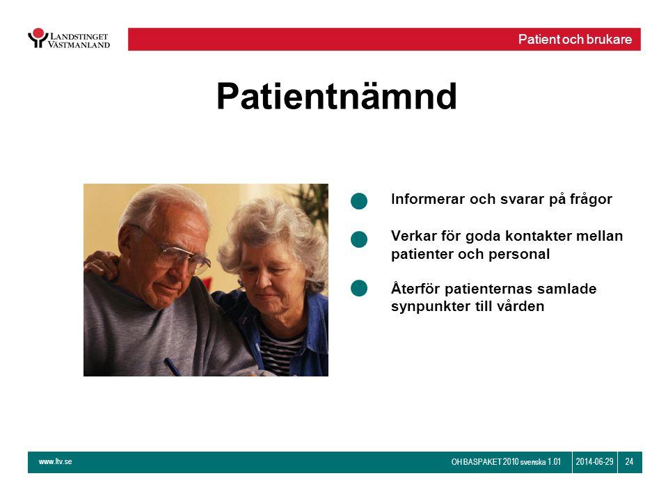 www.ltv.se OH BASPAKET 2010 svenska 1.01 242014-06-29 Patientnämnd Informerar och svarar på frågor Verkar för goda kontakter mellan patienter och pers