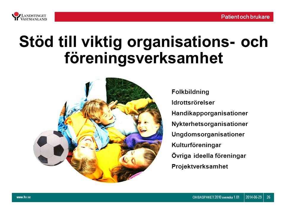 www.ltv.se OH BASPAKET 2010 svenska 1.01 262014-06-29 Stöd till viktig organisations- och föreningsverksamhet Folkbildning Idrottsrörelser Handikappor