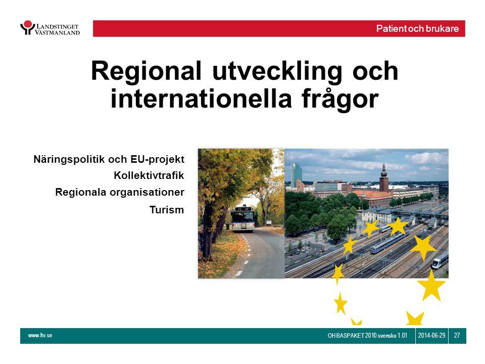 www.ltv.se OH BASPAKET 2010 svenska 1.01 272014-06-29 Regional utveckling och internationella frågor Näringspolitik och EU-projekt Kollektivtrafik Reg