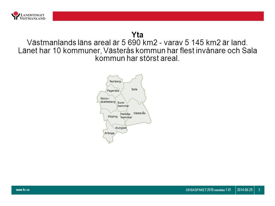 www.ltv.se OH BASPAKET 2010 svenska 1.01 32014-06-29 Yta Västmanlands läns areal är 5 690 km2 - varav 5 145 km2 är land. Länet har 10 kommuner, Väster
