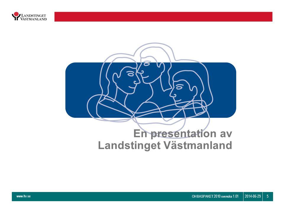 www.ltv.se OH BASPAKET 2010 svenska 1.01 52014-06-29 En presentation av Landstinget Västmanland