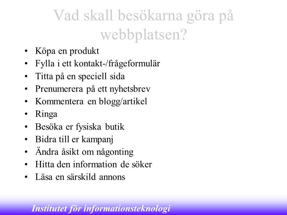 Institutet för informationsteknologi Vad skall besökarna göra på webbplatsen? •Köpa en produkt •Fylla i ett kontakt-/frågeformulär •Titta på en specie