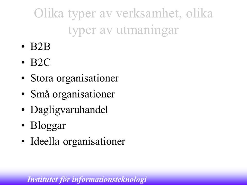 Institutet för informationsteknologi Olika typer av verksamhet, olika typer av utmaningar •B2B •B2C •Stora organisationer •Små organisationer •Dagligv