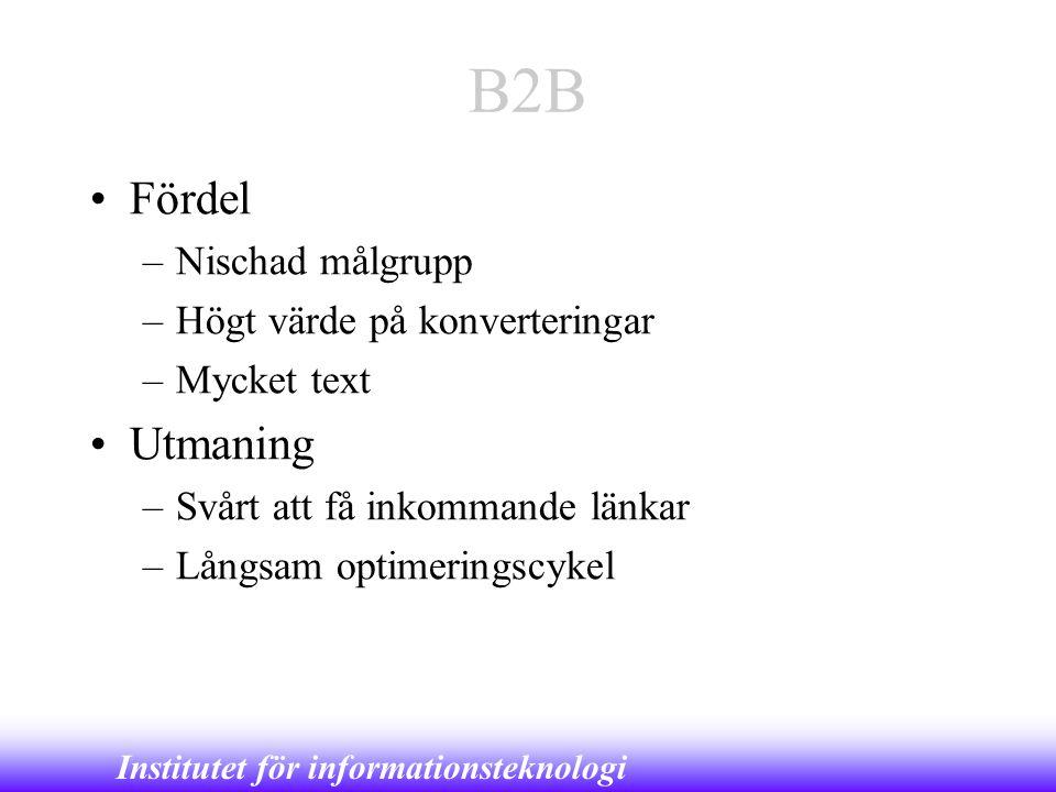 Institutet för informationsteknologi B2B •Fördel –Nischad målgrupp –Högt värde på konverteringar –Mycket text •Utmaning –Svårt att få inkommande länka