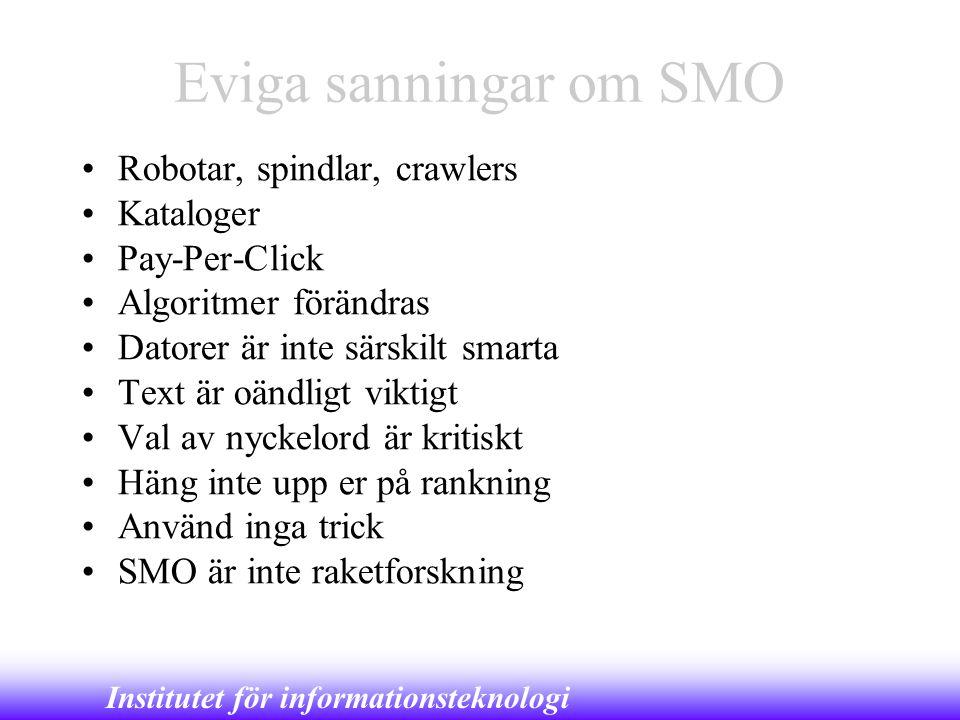 Institutet för informationsteknologi Eviga sanningar om SMO •Robotar, spindlar, crawlers •Kataloger •Pay-Per-Click •Algoritmer förändras •Datorer är i