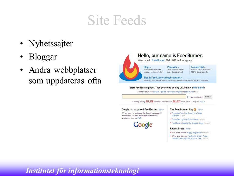 Institutet för informationsteknologi Site Feeds •Nyhetssajter •Bloggar •Andra webbplatser som uppdateras ofta