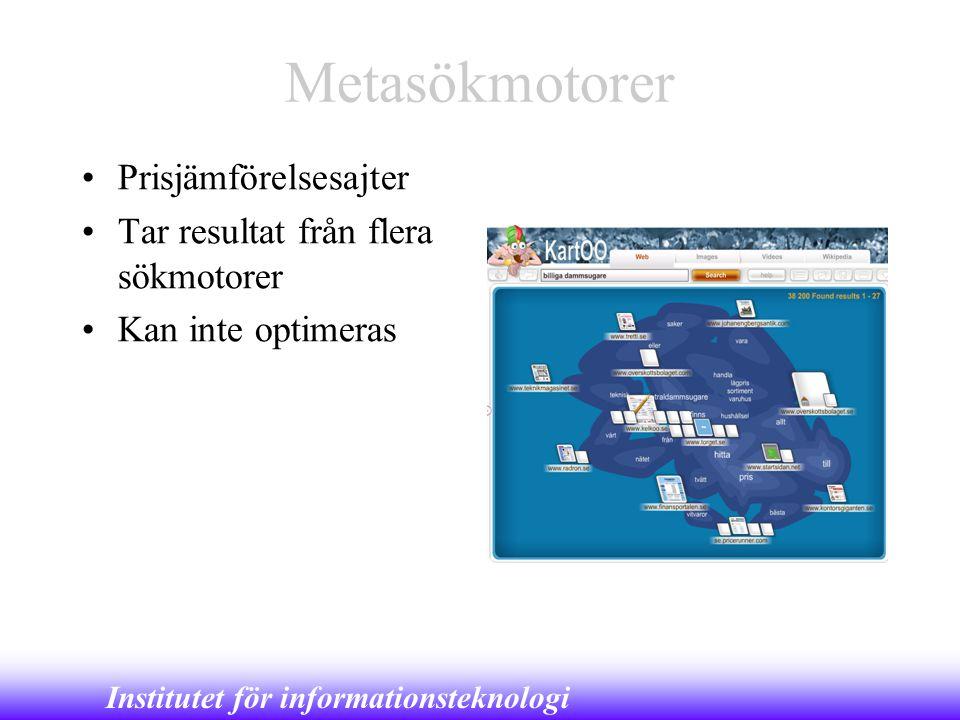 Institutet för informationsteknologi Metasökmotorer •Prisjämförelsesajter •Tar resultat från flera sökmotorer •Kan inte optimeras