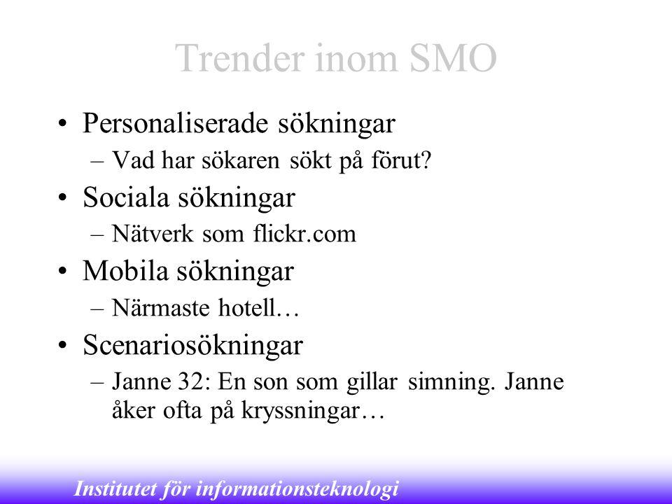 Institutet för informationsteknologi Trender inom SMO •Personaliserade sökningar –Vad har sökaren sökt på förut? •Sociala sökningar –Nätverk som flick